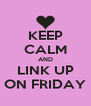 KEEP CALM AND LINK UP ON FRIDAY - Personalised Poster A4 size