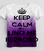 KEEP CALM AND  LINO ME REPROBÓ - Personalised Poster A4 size