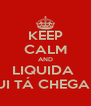 KEEP CALM AND LIQUIDA  ROGUI TÁ CHEGANDO! - Personalised Poster A4 size