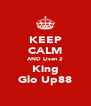 KEEP CALM AND Lisen 2 King Glo Up88 - Personalised Poster A4 size