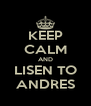 KEEP CALM AND LISEN TO ANDRES - Personalised Poster A4 size