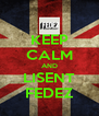 KEEP CALM AND LISENT FEDEZ - Personalised Poster A4 size