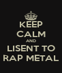 KEEP CALM AND LISENT TO RAP METAL - Personalised Poster A4 size