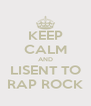 KEEP CALM AND LISENT TO RAP ROCK - Personalised Poster A4 size