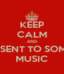 KEEP CALM AND LISENT TO SOME MUSIC - Personalised Poster A4 size