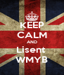 KEEP CALM AND Lisent  WMYB - Personalised Poster A4 size
