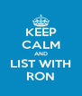 KEEP CALM AND LIST WITH RON - Personalised Poster A4 size