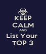 KEEP CALM AND List Your  TOP 3 - Personalised Poster A4 size