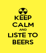 KEEP CALM AND LISTE TO BEERS - Personalised Poster A4 size