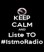 KEEP CALM AND Liste TO #IstmoRadio - Personalised Poster A4 size