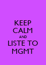 KEEP CALM AND LISTE TO MGMT - Personalised Poster A4 size