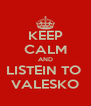 KEEP CALM AND LISTEIN TO  VALESKO - Personalised Poster A4 size