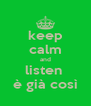 keep calm and listen  è già così - Personalised Poster A4 size