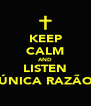 KEEP CALM AND LISTEN ÚNICA RAZÃO - Personalised Poster A4 size