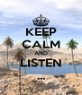 KEEP CALM AND LISTEN ... - Personalised Poster A4 size
