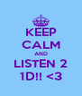 KEEP CALM AND LISTEN 2 1D!! <3 - Personalised Poster A4 size