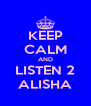 KEEP CALM AND LISTEN 2 ALISHA - Personalised Poster A4 size
