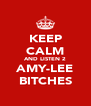 KEEP CALM AND LISTEN 2 AMY-LEE BITCHES - Personalised Poster A4 size