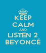 KEEP CALM AND LISTEN 2 BEYONCÉ - Personalised Poster A4 size