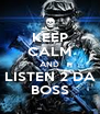 KEEP CALM AND LISTEN 2 DA BOSS - Personalised Poster A4 size