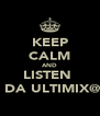 KEEP CALM AND LISTEN  2 DA ULTIMIX@6 - Personalised Poster A4 size