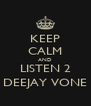 KEEP CALM AND LISTEN 2 DEEJAY VONE - Personalised Poster A4 size