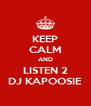 KEEP CALM AND LISTEN 2 DJ KAPOOSIE - Personalised Poster A4 size
