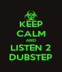 KEEP CALM AND LISTEN 2 DUBSTEP - Personalised Poster A4 size