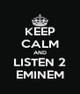 KEEP CALM AND LISTEN 2 EMINEM - Personalised Poster A4 size