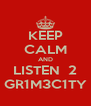 KEEP CALM AND LISTEN  2 GR1M3C1TY - Personalised Poster A4 size