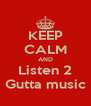 KEEP CALM AND Listen 2 Gutta music - Personalised Poster A4 size