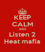 KEEP CALM AND Listen 2 Heat mafia - Personalised Poster A4 size