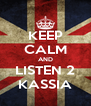 KEEP CALM AND LISTEN 2 KASSIA - Personalised Poster A4 size
