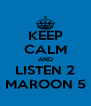 KEEP CALM AND LISTEN 2 MAROON 5 - Personalised Poster A4 size