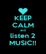 KEEP CALM and listen 2 MUSIC!! - Personalised Poster A4 size