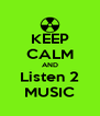 KEEP CALM AND Listen 2 MUSIC - Personalised Poster A4 size