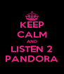 KEEP CALM AND LISTEN 2 PANDORA - Personalised Poster A4 size