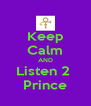 Keep Calm AND Listen 2  Prince - Personalised Poster A4 size