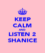 KEEP CALM AND LISTEN 2 SHANICE - Personalised Poster A4 size