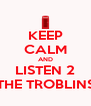 KEEP CALM AND LISTEN 2 THE TROBLINS - Personalised Poster A4 size