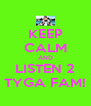 KEEP CALM AND LISTEN 2 TYGA FAM! - Personalised Poster A4 size