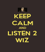 KEEP CALM AND LISTEN 2 WIZ - Personalised Poster A4 size