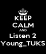 KEEP CALM AND Listen 2 Young_TUKS - Personalised Poster A4 size