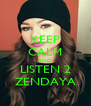KEEP CALM AND LISTEN 2 ZENDAYA - Personalised Poster A4 size