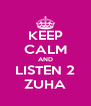 KEEP CALM AND LISTEN 2 ZUHA - Personalised Poster A4 size