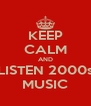 KEEP CALM AND LISTEN 2000s MUSIC - Personalised Poster A4 size