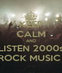 KEEP CALM AND LISTEN 2000s ROCK MUSIC  - Personalised Poster A4 size