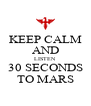 KEEP CALM AND LISTEN 30 SECONDS TO MARS - Personalised Poster A4 size