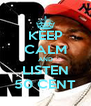 KEEP CALM AND LISTEN 50 CENT - Personalised Poster A4 size