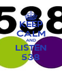 KEEP CALM AND LISTEN 538 - Personalised Poster A4 size